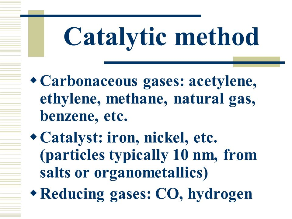 Catalytic method Carbonaceous gases: acetylene, ethylene, methane, natural gas, benzene, etc.