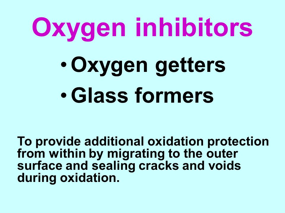Oxygen inhibitors Oxygen getters Glass formers