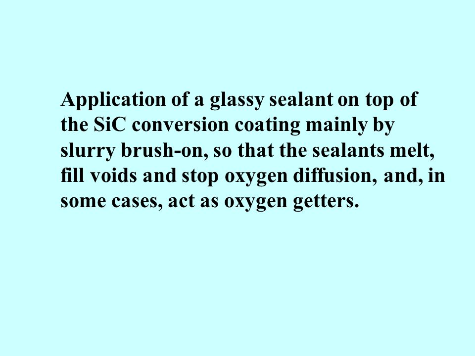 Application of a glassy sealant on top of the SiC conversion coating mainly by slurry brush-on, so that the sealants melt, fill voids and stop oxygen diffusion, and, in some cases, act as oxygen getters.