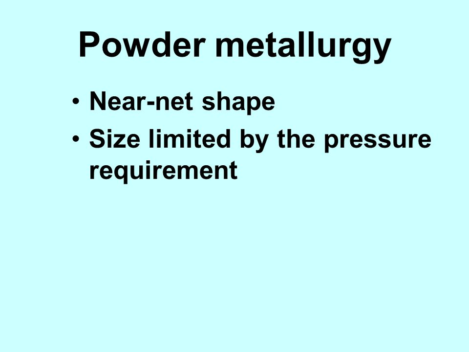 Powder metallurgy Near-net shape