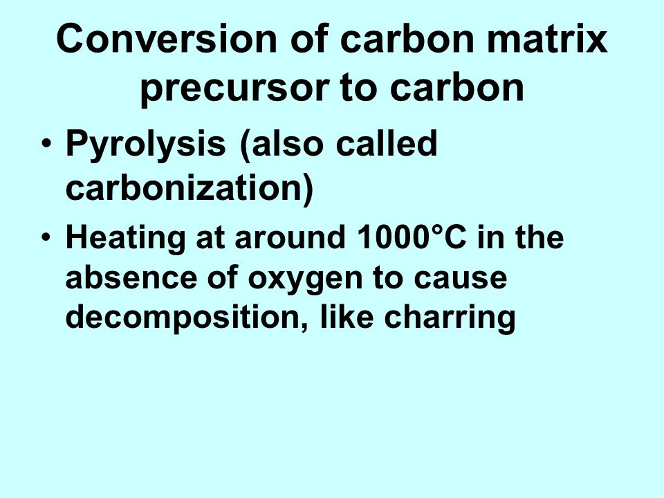 Conversion of carbon matrix precursor to carbon
