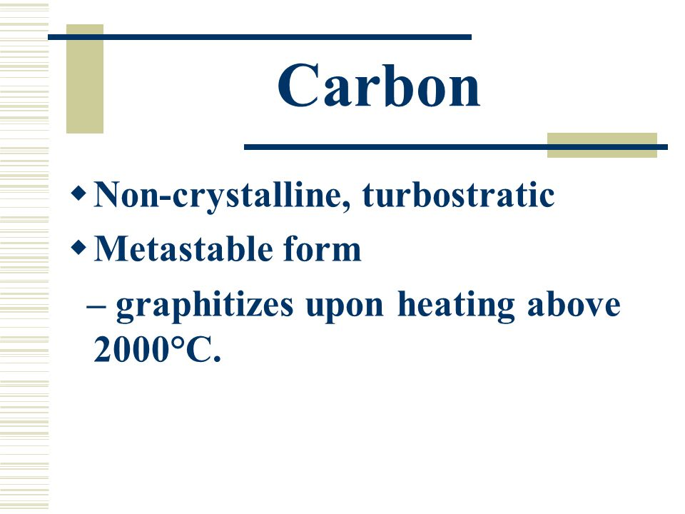 Carbon Non-crystalline, turbostratic Metastable form