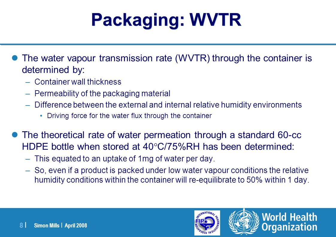 Packaging: WVTR The water vapour transmission rate (WVTR) through the container is determined by: Container wall thickness.