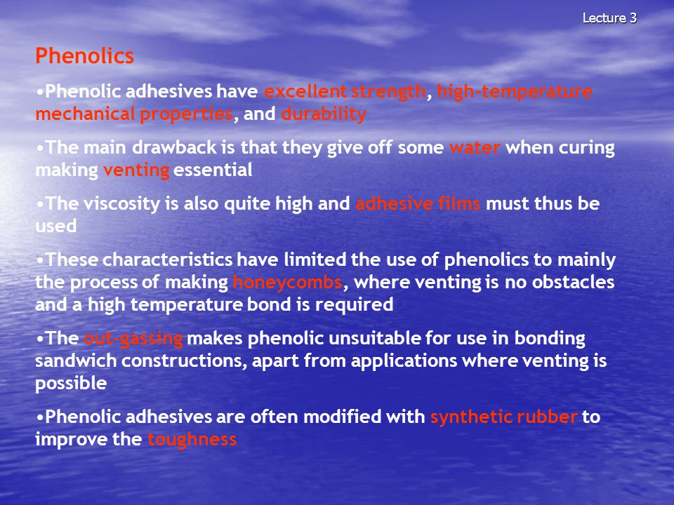 Lecture 3 Phenolics. Phenolic adhesives have excellent strength, high-temperature mechanical properties, and durability.