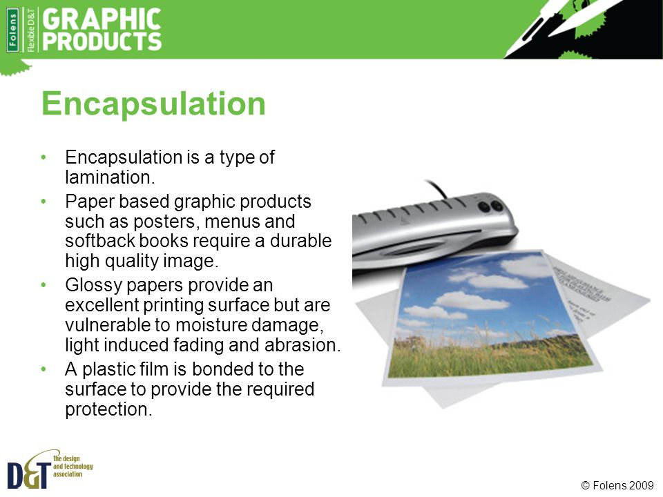 Encapsulation Encapsulation is a type of lamination.