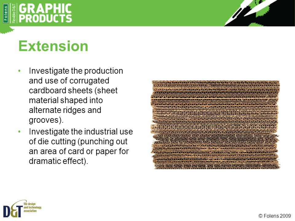 Extension Investigate the production and use of corrugated cardboard sheets (sheet material shaped into alternate ridges and grooves).