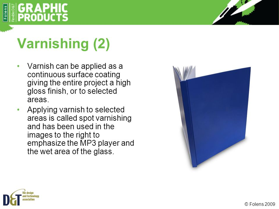 Varnishing (2) Varnish can be applied as a continuous surface coating giving the entire project a high gloss finish, or to selected areas.