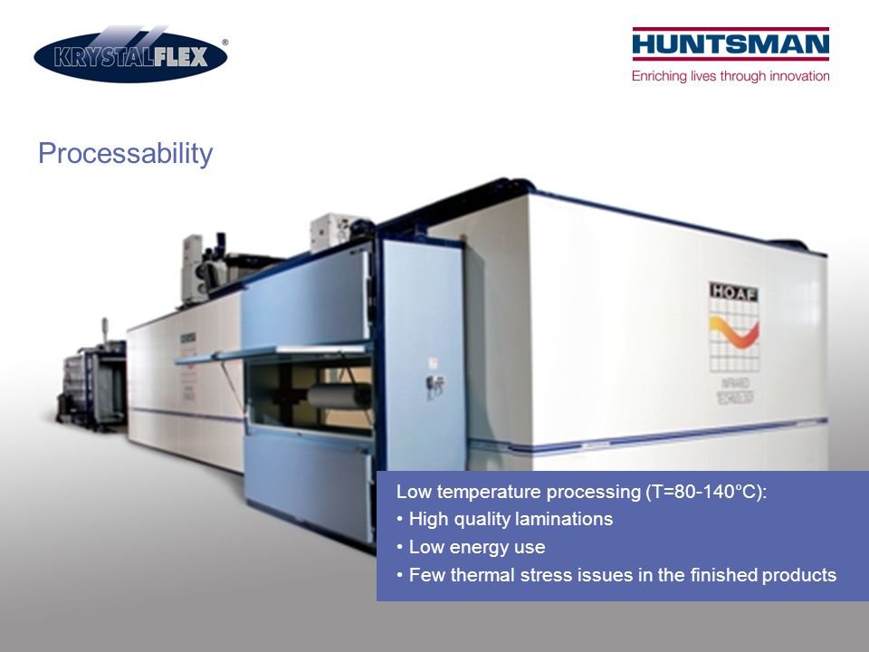 Processability Low temperature processing (T=80-140°C):
