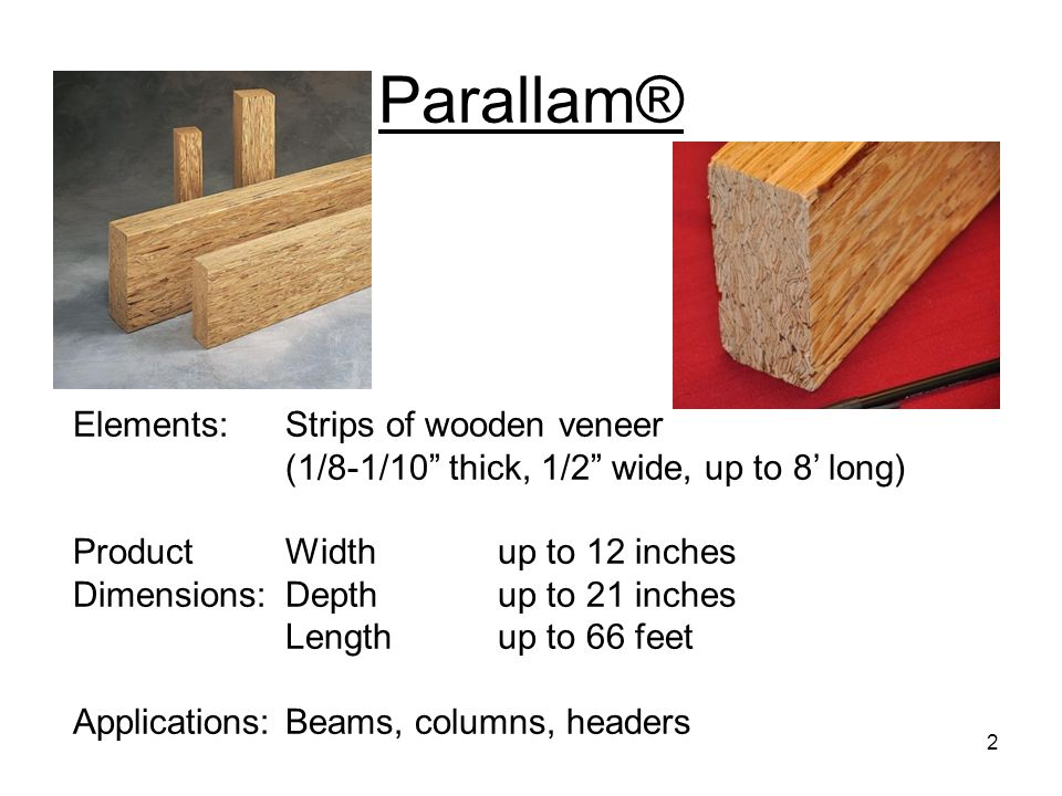 Parallam® Elements: Strips of wooden veneer (1/8-1/10 thick, 1/2 wide, up to 8' long)