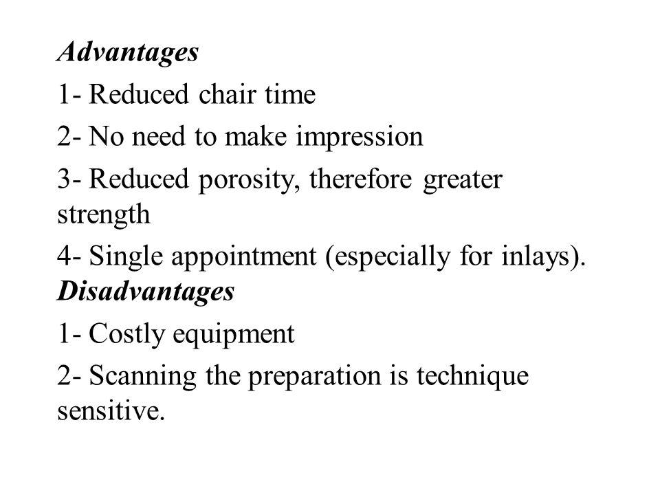 Advantages 1- Reduced chair time. 2- No need to make impression. 3- Reduced porosity, therefore greater strength.