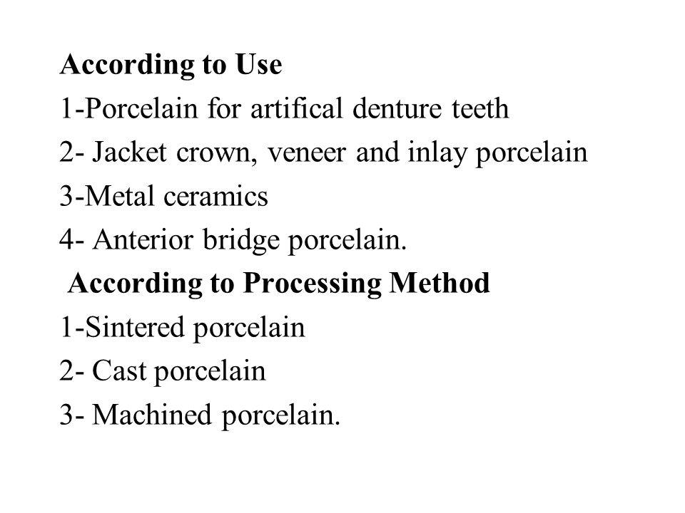 According to Use 1-Porcelain for artifical denture teeth. 2- Jacket crown, veneer and inlay porcelain.