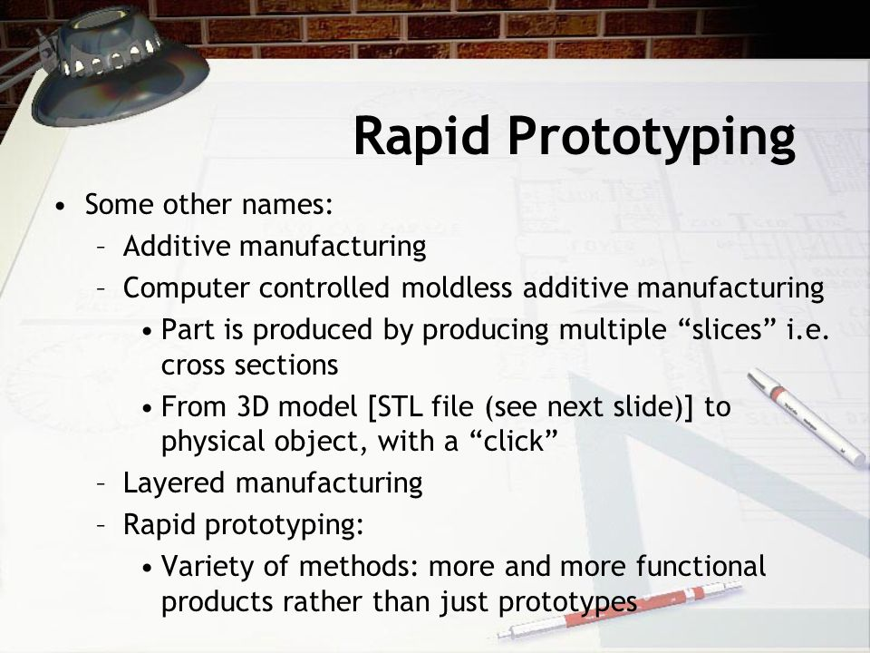 Rapid Prototyping Some other names: Additive manufacturing