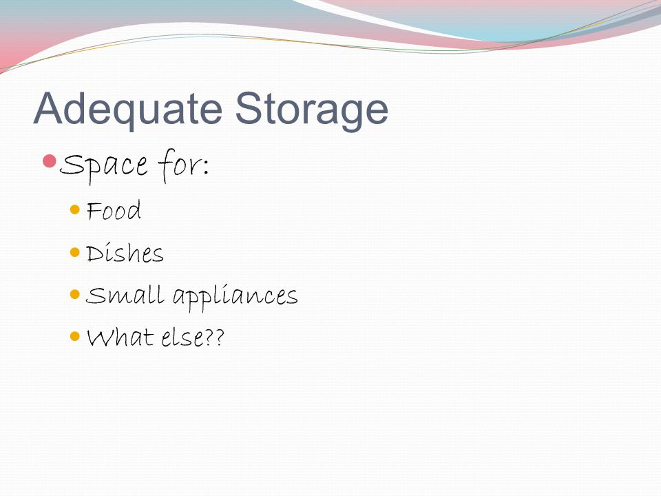 Adequate Storage Space for: Food Dishes Small appliances What else