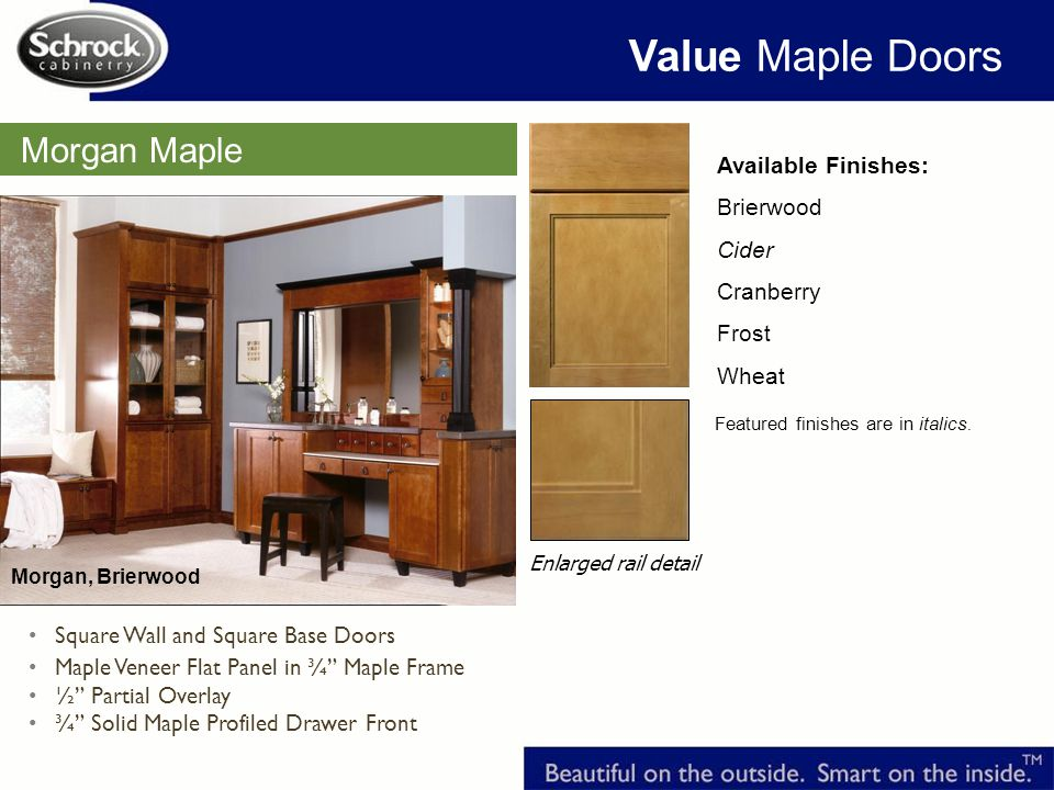 Value Maple Doors Morgan Maple Available Finishes: Brierwood Cider