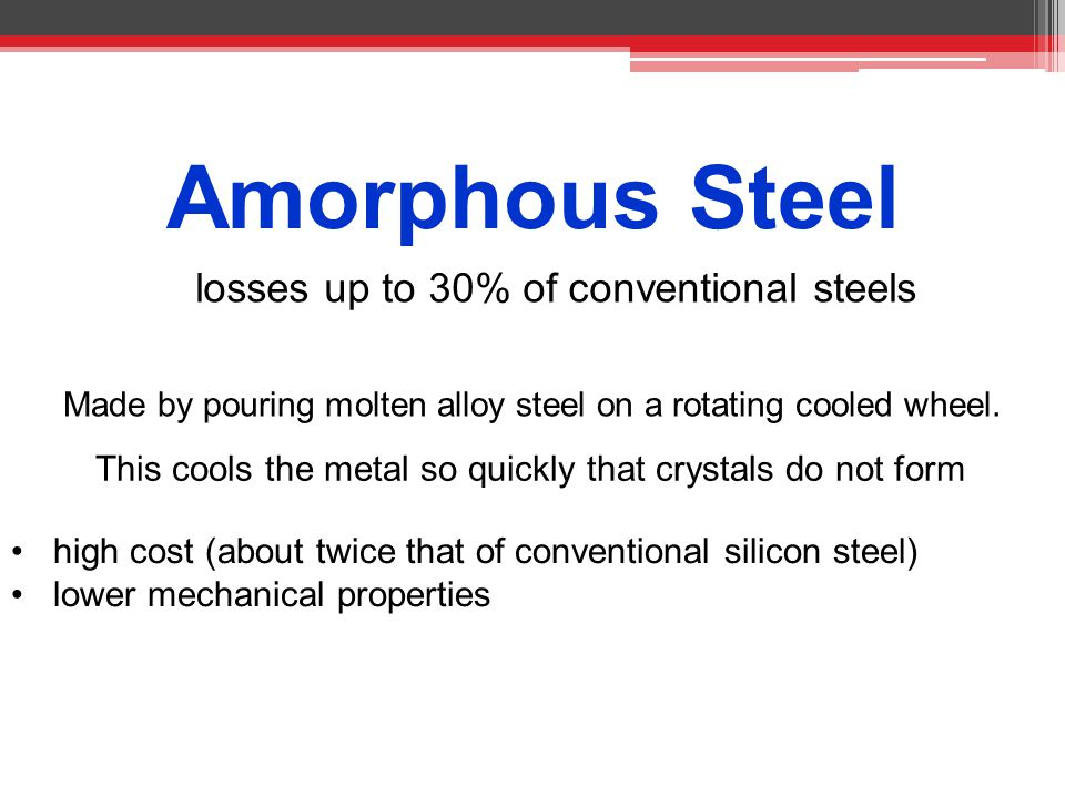Amorphous Steel losses up to 30% of conventional steels