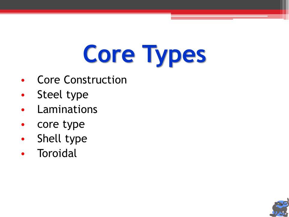 Core Types Core Construction Steel type Laminations core type