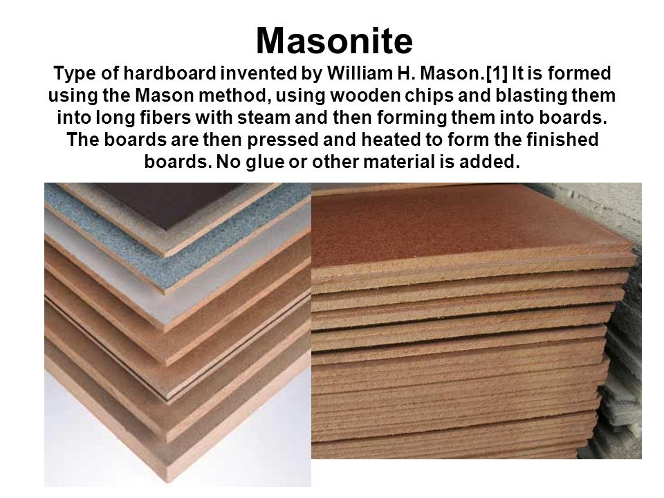 Masonite Type of hardboard invented by William H. Mason