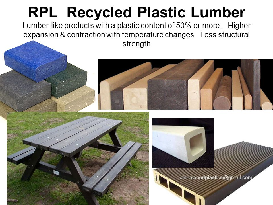 RPL Recycled Plastic Lumber Lumber-like products with a plastic content of 50% or more.