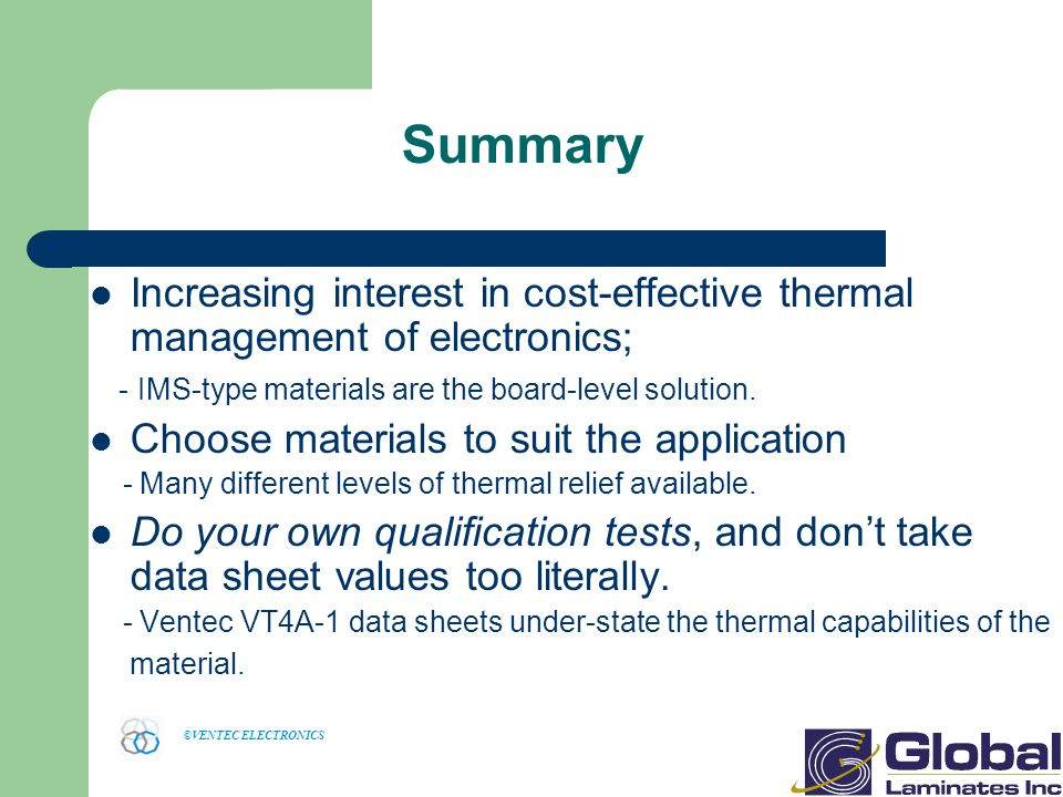 Summary Increasing interest in cost-effective thermal management of electronics; - IMS-type materials are the board-level solution.