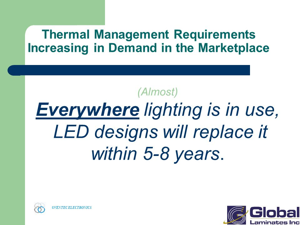 Everywhere lighting is in use, LED designs will replace it