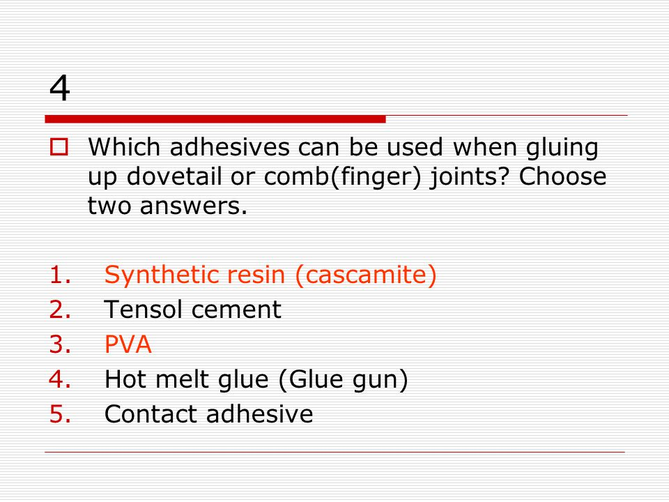 4 Which adhesives can be used when gluing up dovetail or comb(finger) joints Choose two answers. Synthetic resin (cascamite)