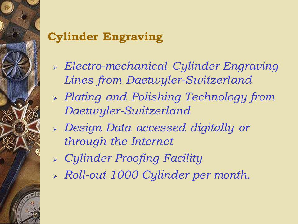 Cylinder Engraving Electro-mechanical Cylinder Engraving Lines from Daetwyler-Switzerland.