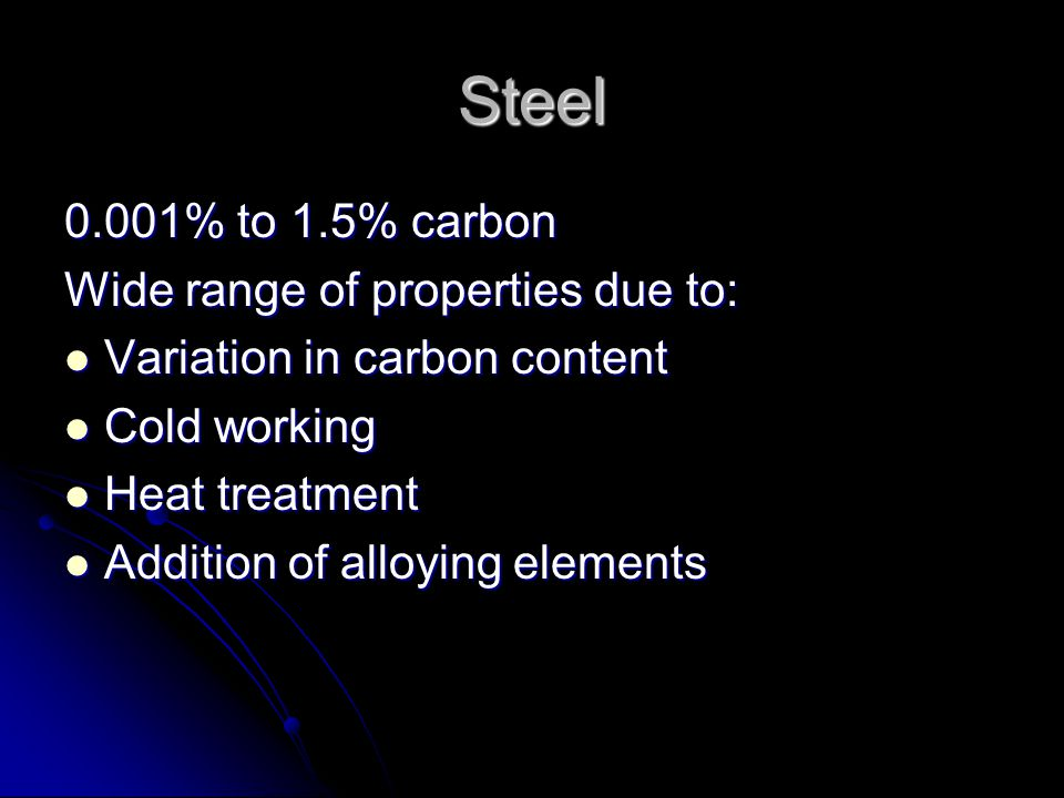 Steel 0.001% to 1.5% carbon Wide range of properties due to: