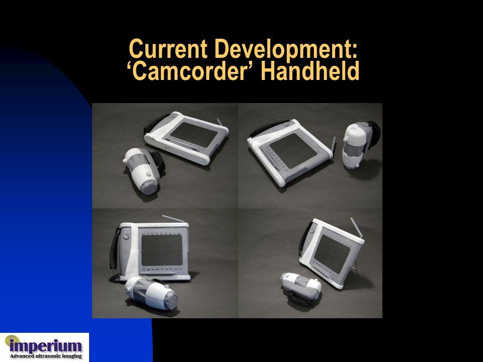 Current Development: 'Camcorder' Handheld