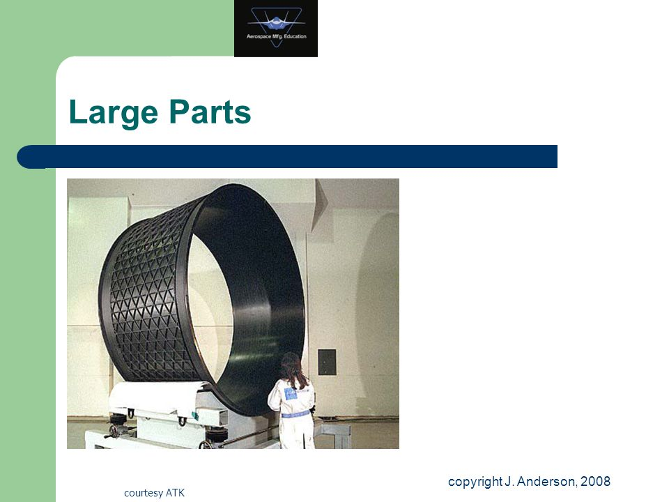 Large Parts copyright J. Anderson, 2008 courtesy ATK