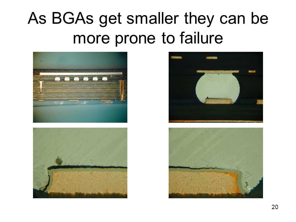 As BGAs get smaller they can be more prone to failure