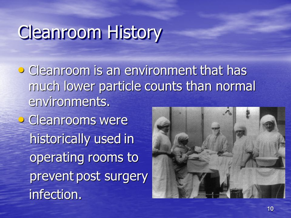 Cleanroom History Cleanroom is an environment that has much lower particle counts than normal environments.