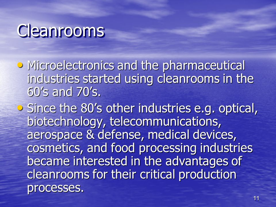 Cleanrooms Microelectronics and the pharmaceutical industries started using cleanrooms in the 60's and 70's.