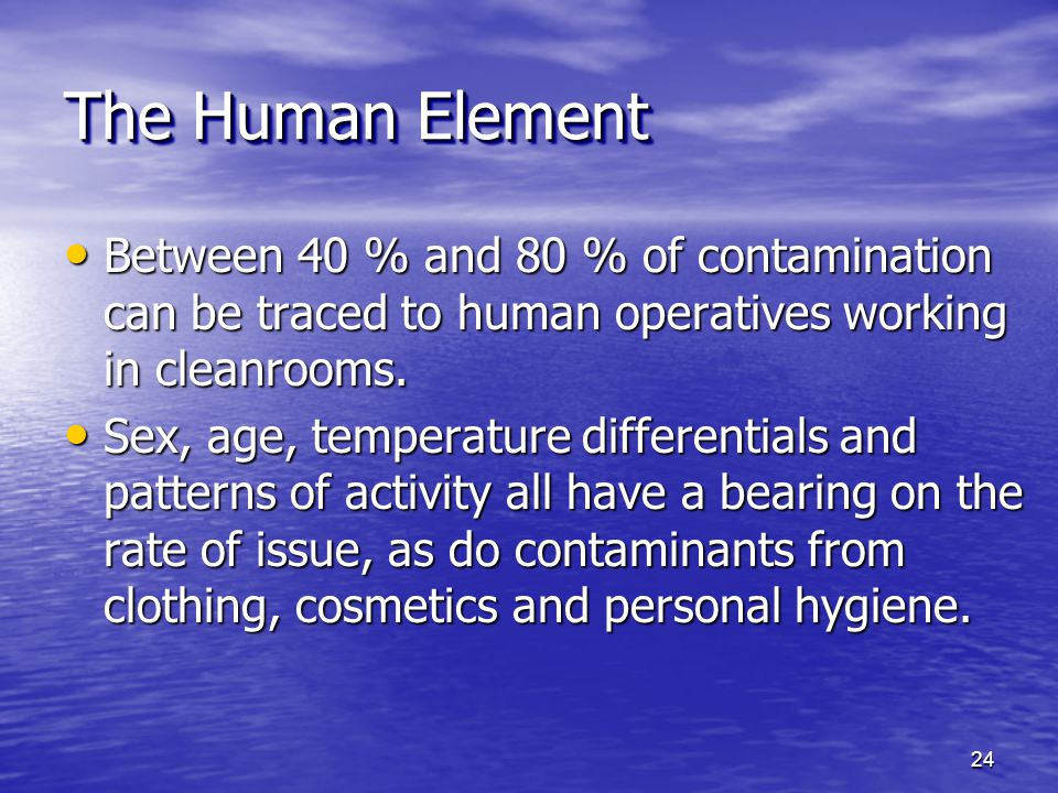 The Human Element Between 40 % and 80 % of contamination can be traced to human operatives working in cleanrooms.
