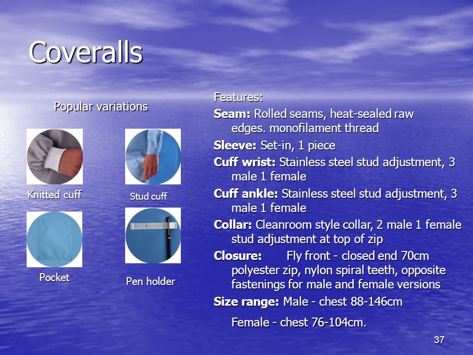 Coveralls Features: Seam: Rolled seams, heat-sealed raw edges. monofilament thread. Sleeve: Set-in, 1 piece.