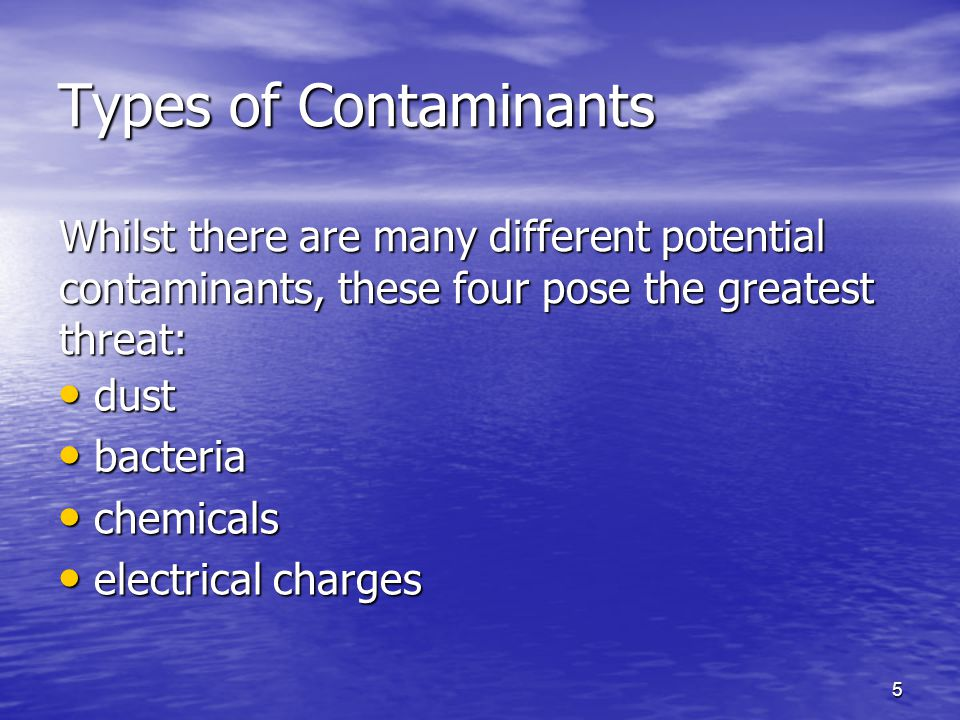Types of Contaminants dust. bacteria. chemicals. electrical charges.