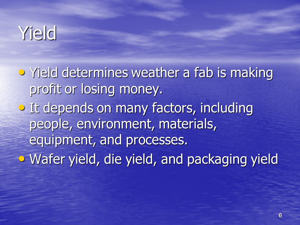 Yield Yield determines weather a fab is making profit or losing money.