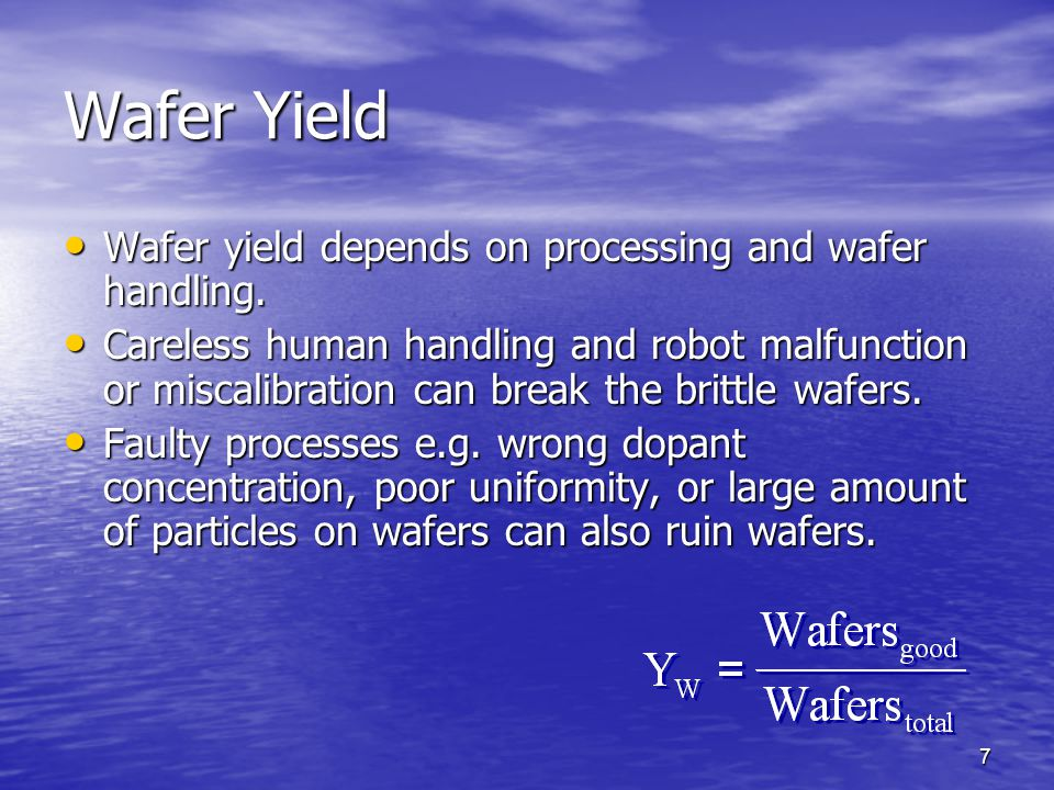 Wafer Yield Wafer yield depends on processing and wafer handling.