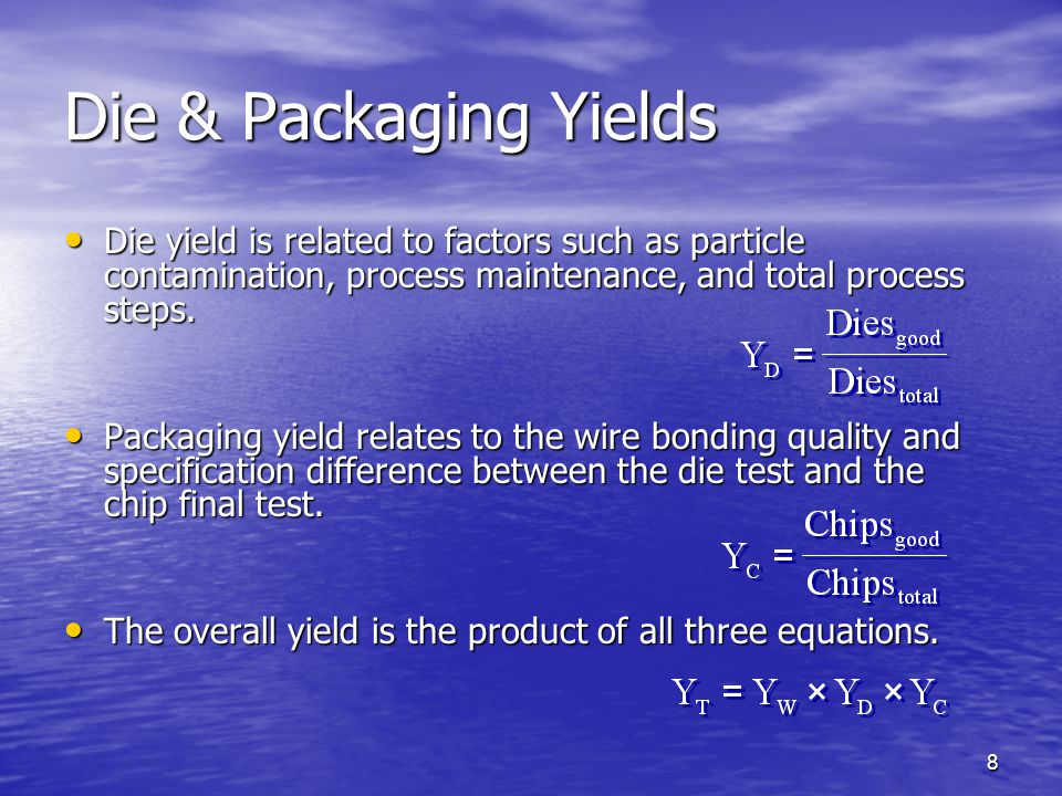 Die & Packaging Yields Die yield is related to factors such as particle contamination, process maintenance, and total process steps.