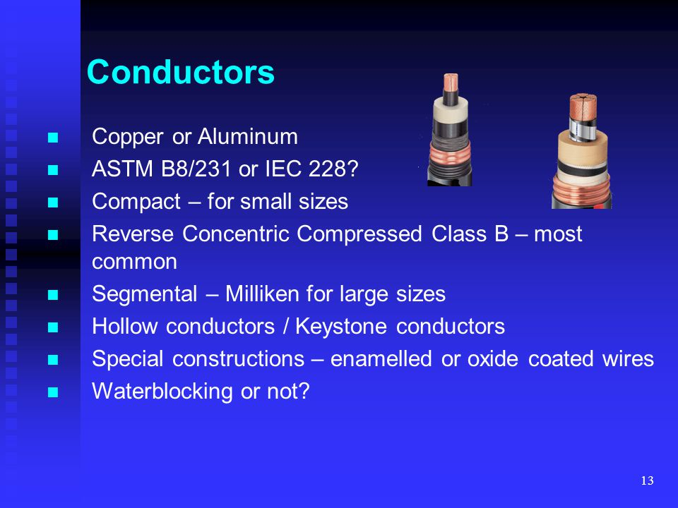 Conductors Copper or Aluminum ASTM B8/231 or IEC 228