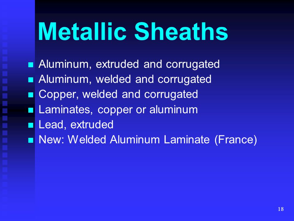 Metallic Sheaths Aluminum, extruded and corrugated