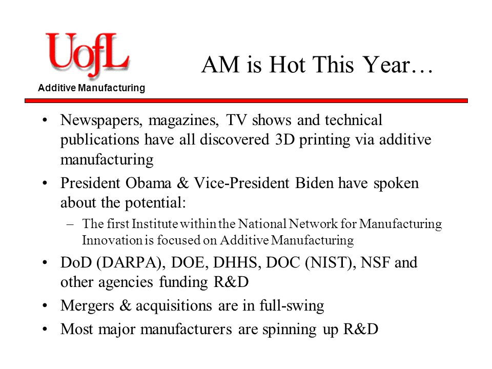 AM is Hot This Year… Newspapers, magazines, TV shows and technical publications have all discovered 3D printing via additive manufacturing.
