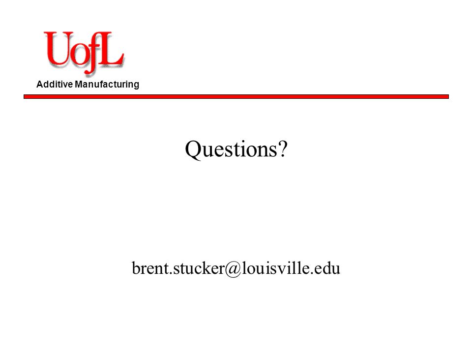 Questions brent.stucker@louisville.edu