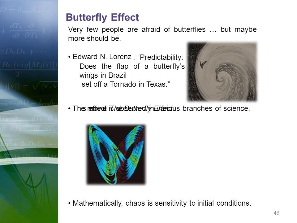 Butterfly Effect Very few people are afraid of butterflies … but maybe more should be. Edward N. Lorenz.