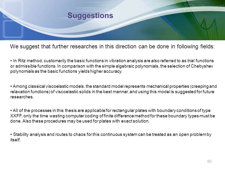 Suggestions We suggest that further researches in this direction can be done in following fields: