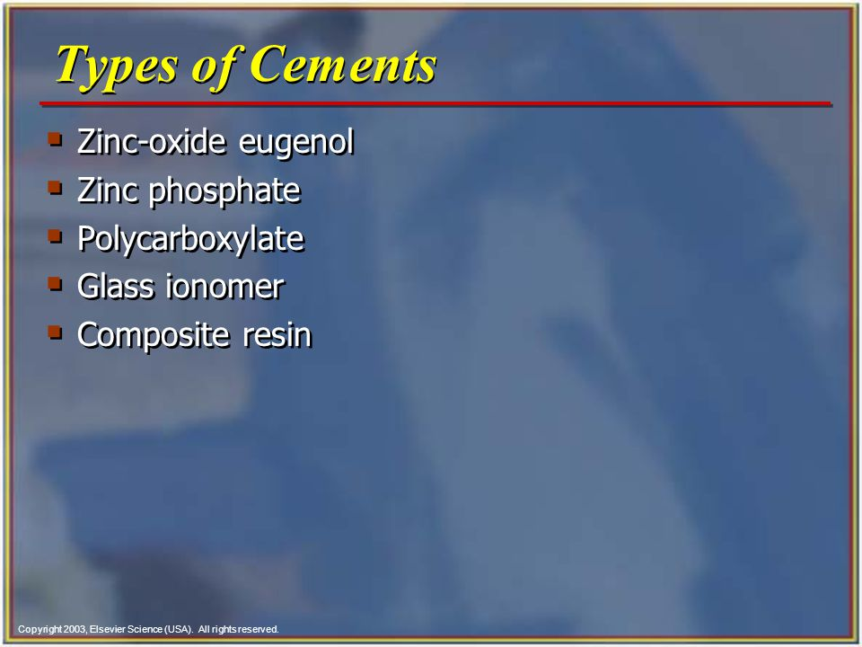 Types of Cements Zinc-oxide eugenol Zinc phosphate Polycarboxylate