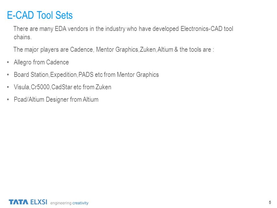 E-CAD Tool Sets There are many EDA vendors in the industry who have developed Electronics-CAD tool chains.
