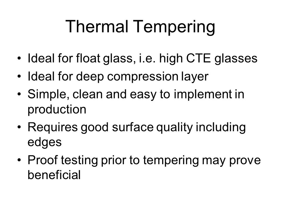 Thermal Tempering Ideal for float glass, i.e. high CTE glasses