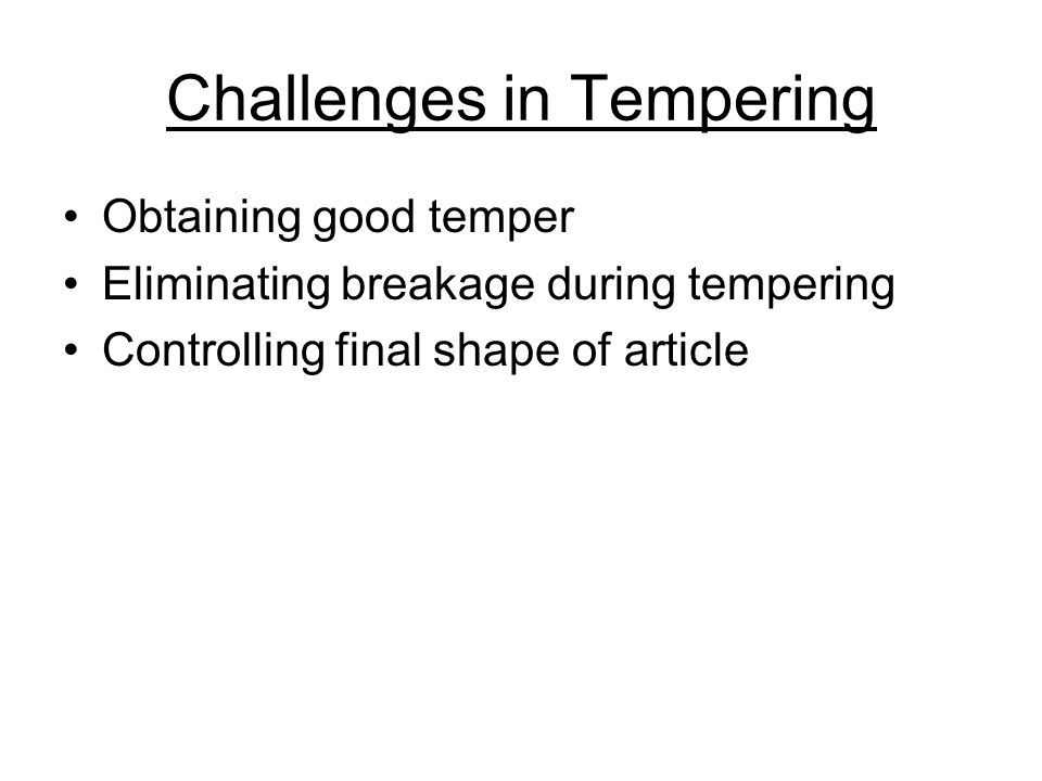 Challenges in Tempering