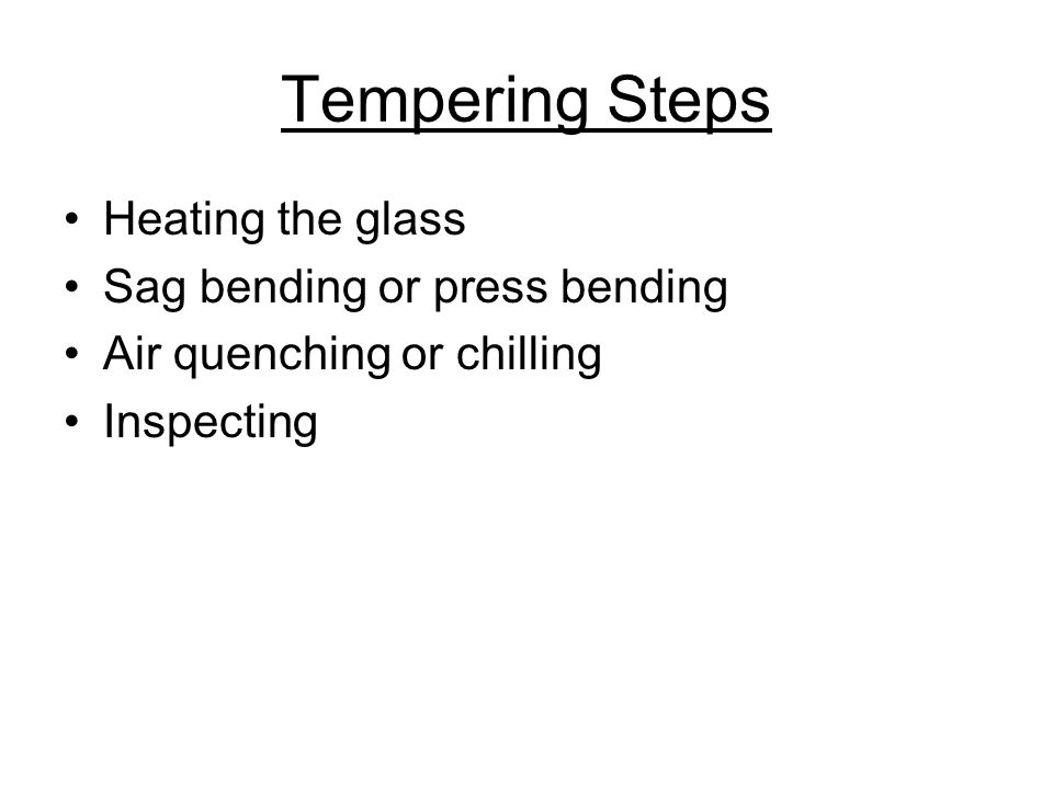 Tempering Steps Heating the glass Sag bending or press bending