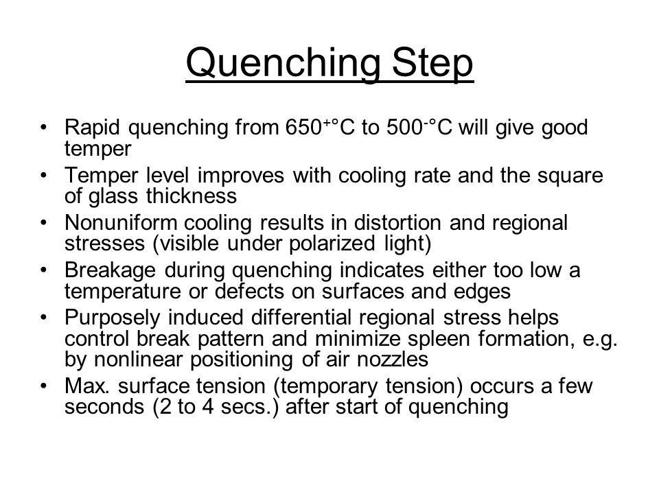 Quenching Step Rapid quenching from 650+°C to 500-°C will give good temper.